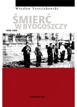 ŚMIERĆ W BYDGOSZCZY 1939-1945. Wiesław Trzeciakowski