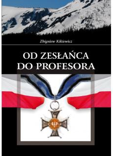 Od zesłańca do profesora. Zbigniew Kikiewicz